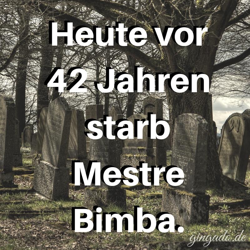 Heute vor 42 Jahrenstarb Mestre Bimba.